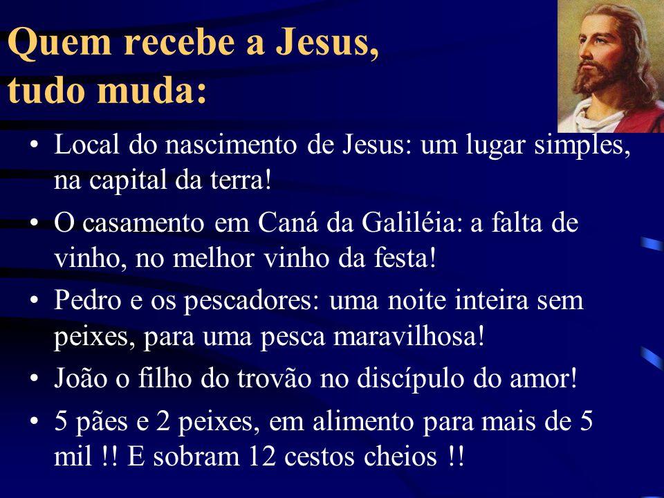 Quem recebe a Jesus, tudo muda: Local do nascimento de Jesus: um lugar simples, na capital da terra! O casamento em Caná da Galiléia: a falta de vinho