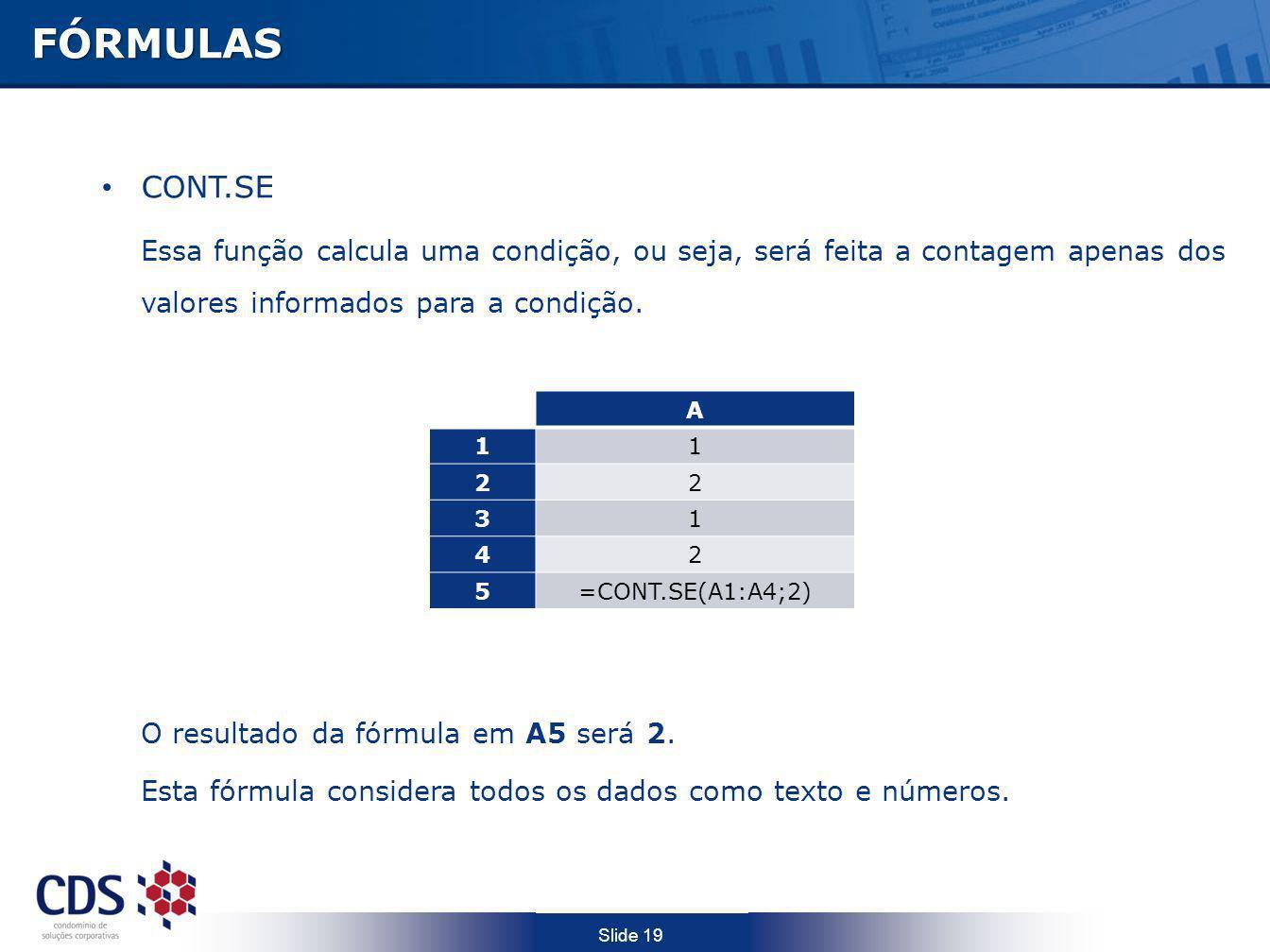 Slide 19FÓRMULAS CONT.SE Essa função calcula uma condição, ou seja, será feita a contagem apenas dos valores informados para a condição. O resultado d