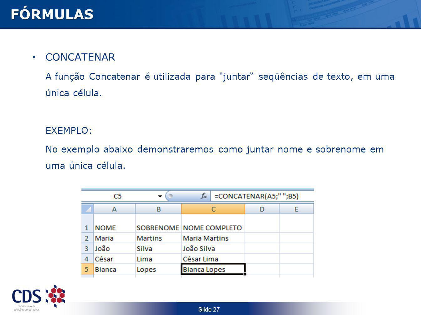 Slide 27FÓRMULAS CONCATENAR A função Concatenar é utilizada para