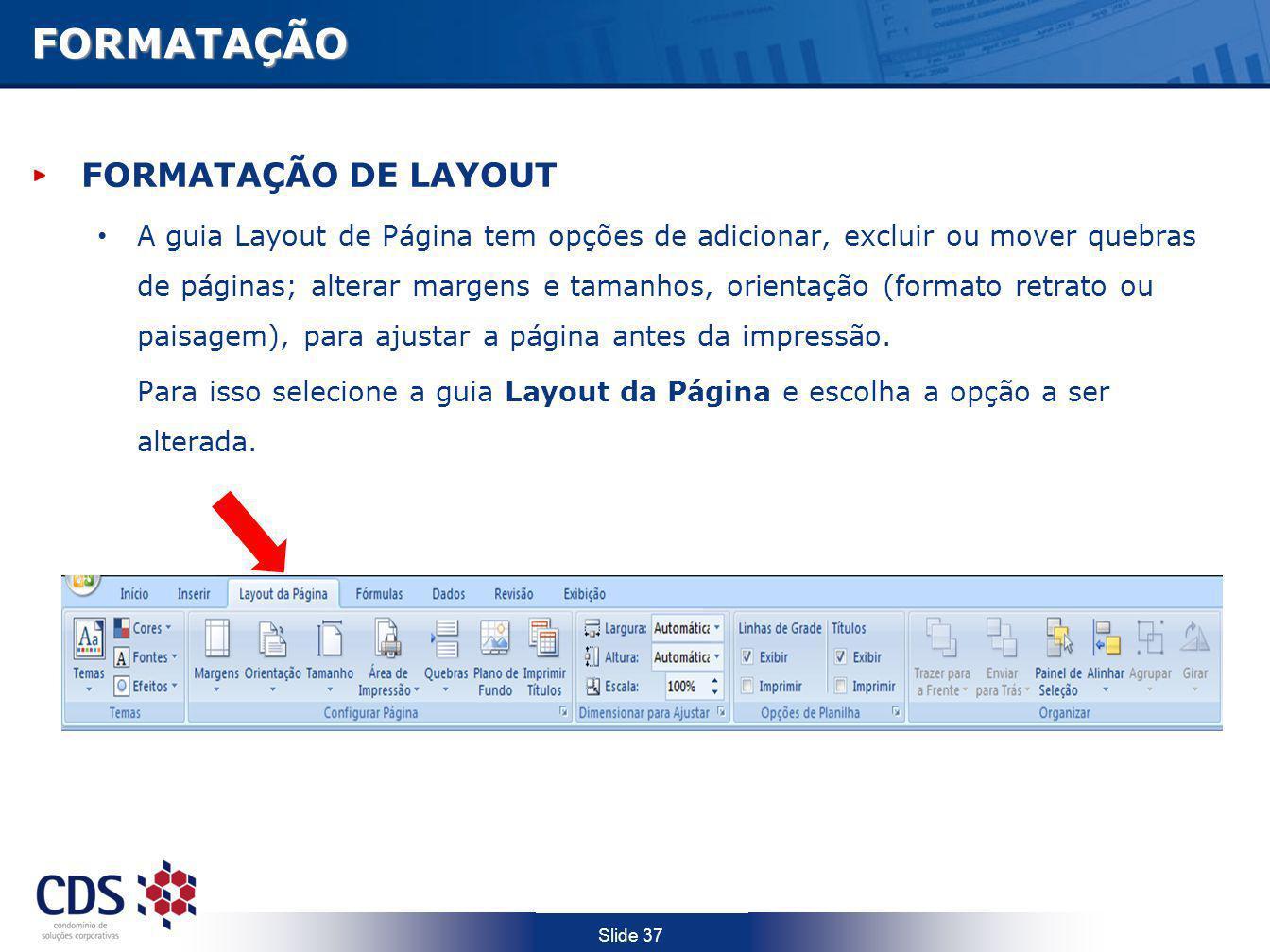Slide 37FORMATAÇÃO FORMATAÇÃO DE LAYOUT A guia Layout de Página tem opções de adicionar, excluir ou mover quebras de páginas; alterar margens e tamanh