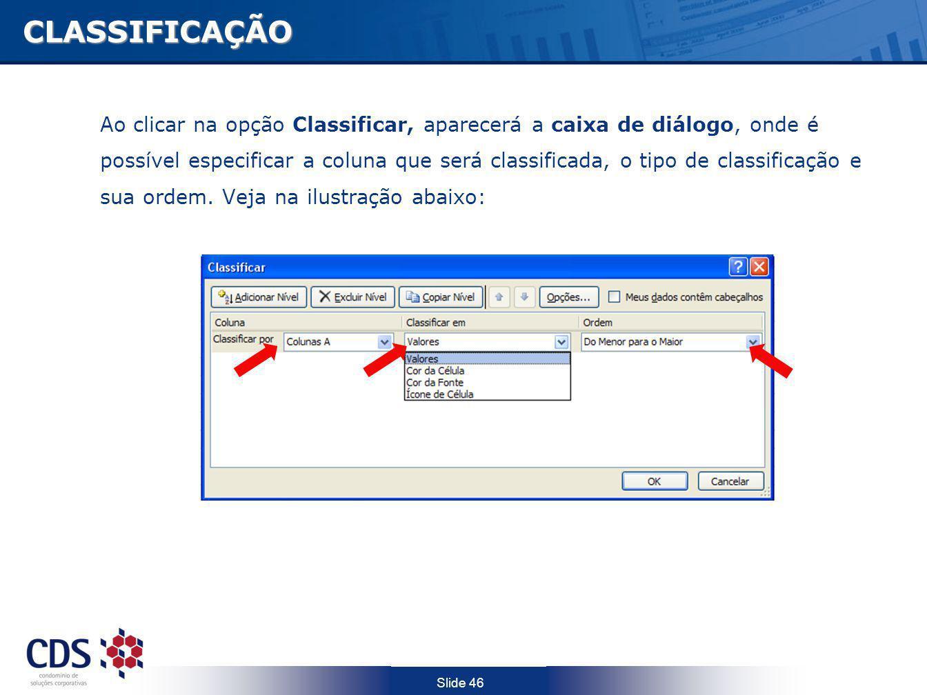 Slide 46CLASSIFICAÇÃO Ao clicar na opção Classificar, aparecerá a caixa de diálogo, onde é possível especificar a coluna que será classificada, o tipo