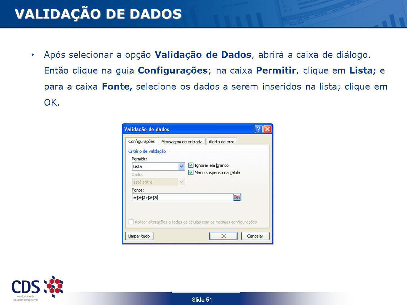 Slide 51 VALIDAÇÃO DE DADOS VALIDAÇÃO DE DADOS Após selecionar a opção Validação de Dados, abrirá a caixa de diálogo. Então clique na guia Configuraçõ