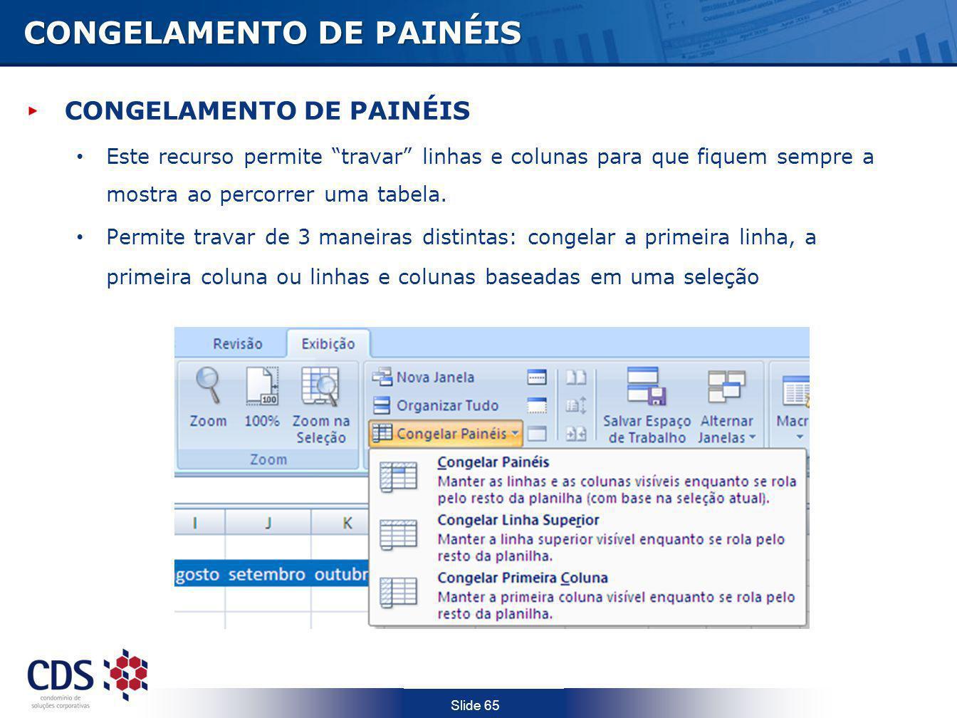 Slide 65 CONGELAMENTO DE PAINÉIS Este recurso permite travar linhas e colunas para que fiquem sempre a mostra ao percorrer uma tabela. Permite travar