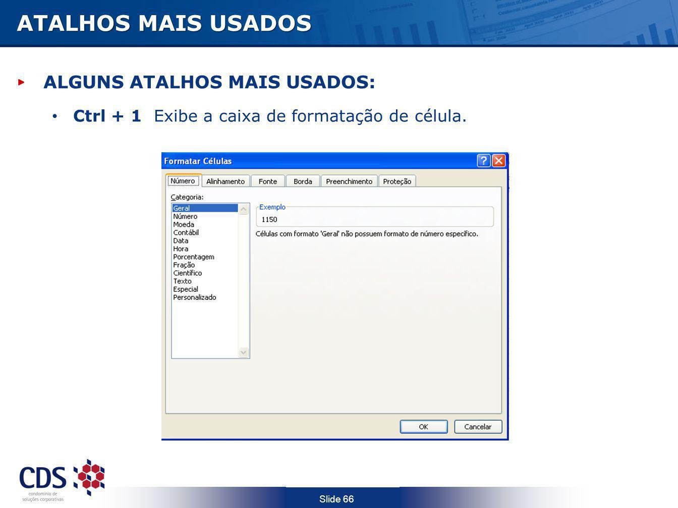 Slide 66 ATALHOS MAIS USADOS ALGUNS ATALHOS MAIS USADOS: Ctrl + 1 Exibe a caixa de formatação de célula.