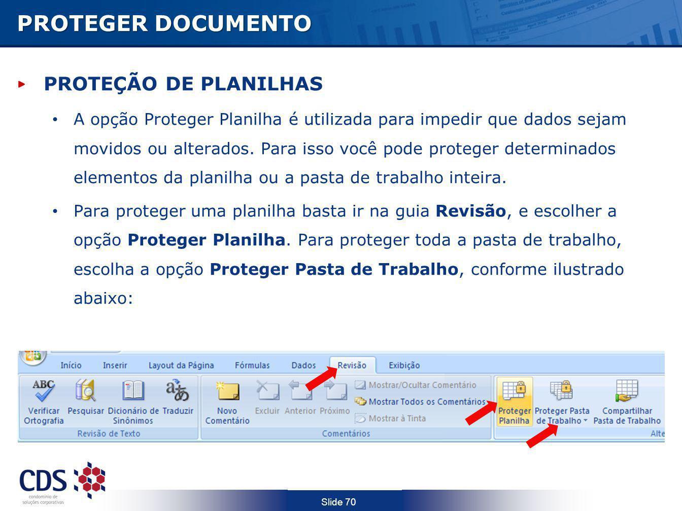 Slide 70 PROTEGER DOCUMENTO PROTEÇÃO DE PLANILHAS A opção Proteger Planilha é utilizada para impedir que dados sejam movidos ou alterados. Para isso v