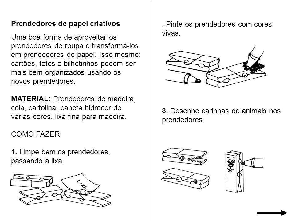 Prendedores de papel criativos Uma boa forma de aproveitar os prendedores de roupa é transformá-los em prendedores de papel. Isso mesmo: cartões, foto