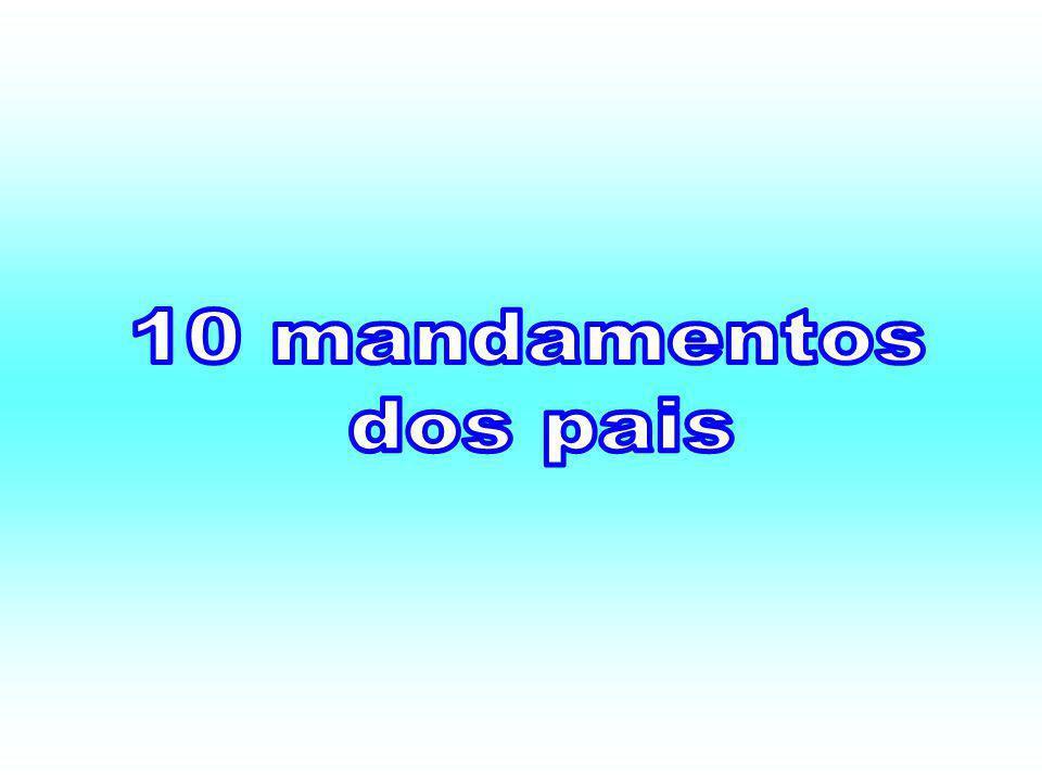 OS 10 MANDAMENTOS DOS PAIS CRISTAOS Os 10 Mandamentos dos Pais Cristãos 1-Dê a devida liberdade aos seus filhos.(GALATAS 5.1).