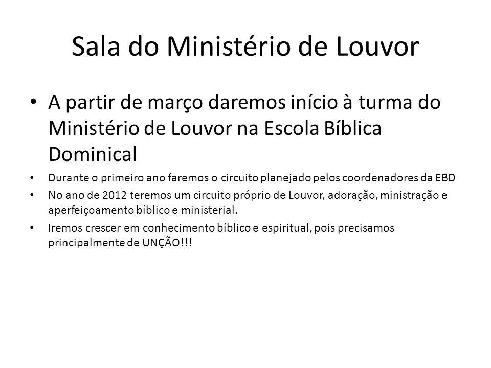 Sala do Ministério de Louvor A partir de março daremos início à turma do Ministério de Louvor na Escola Bíblica Dominical Durante o primeiro ano farem