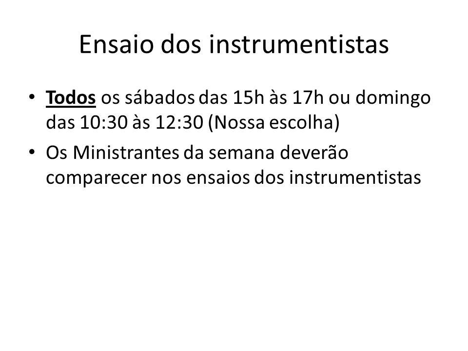 Ensaio dos instrumentistas Todos os sábados das 15h às 17h ou domingo das 10:30 às 12:30 (Nossa escolha) Os Ministrantes da semana deverão comparecer