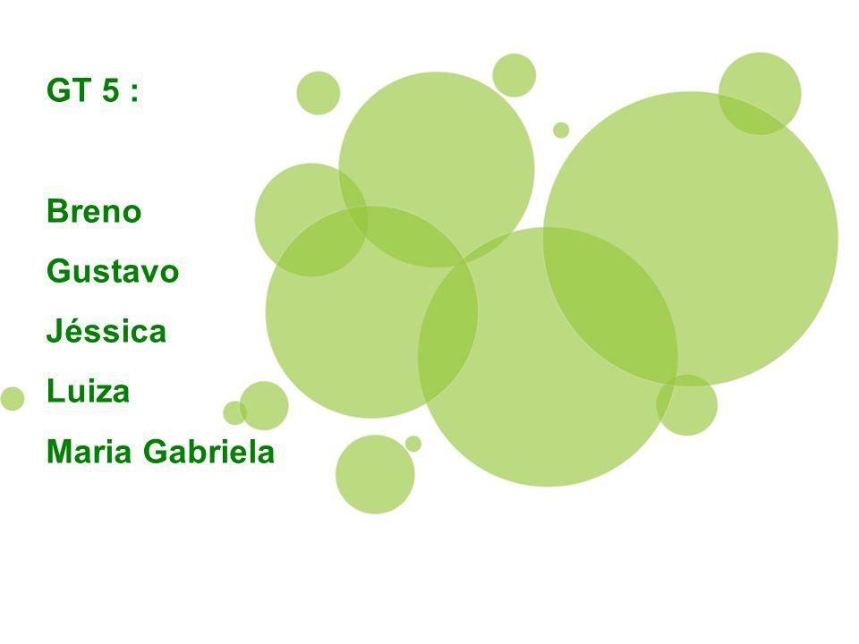 GT 5 : Breno Gustavo Jéssica Luiza Maria Gabriela