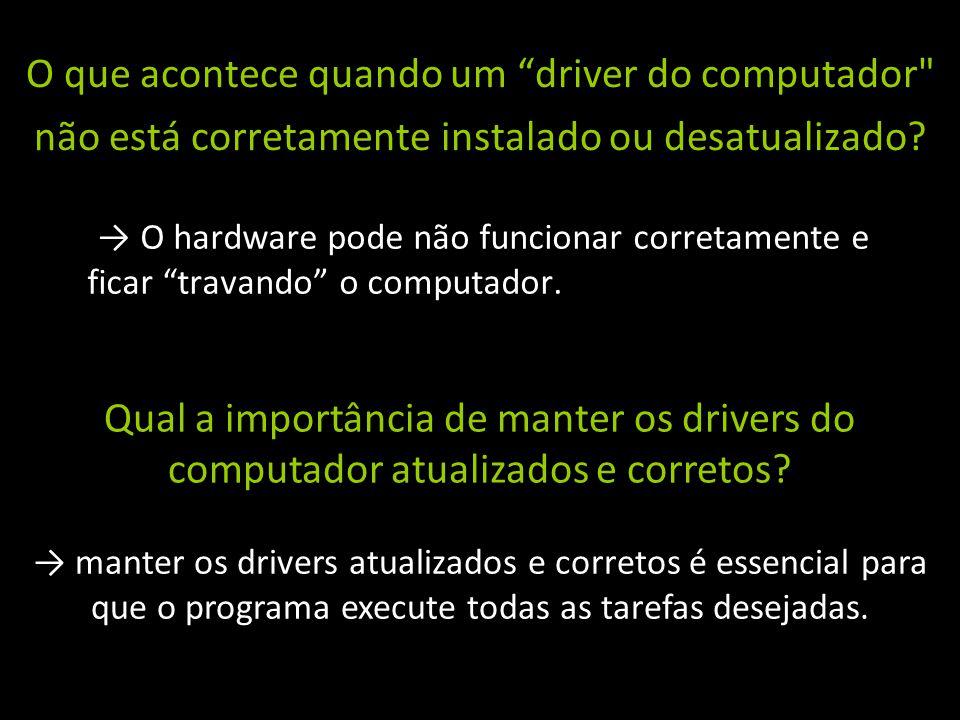 O que acontece quando um driver do computador não está corretamente instalado ou desatualizado.