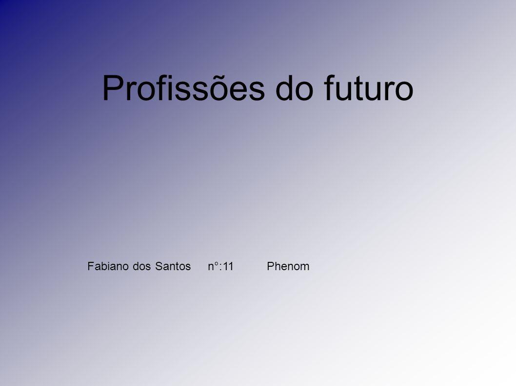 Profissões do futuro Fabiano dos Santos n°:11 Phenom