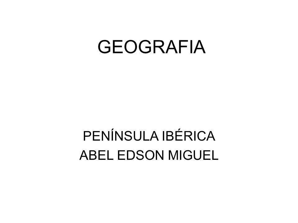 GEOGRAFIA PENÍNSULA IBÉRICA ABEL EDSON MIGUEL