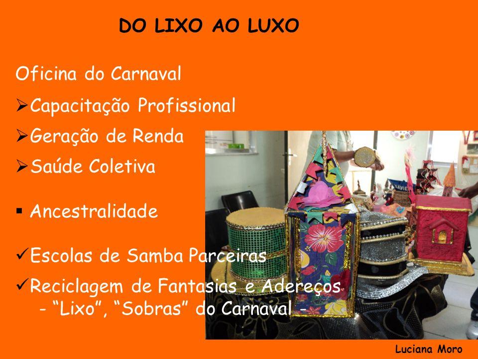 Oficina do Carnaval Capacitação Profissional Geração de Renda Saúde Coletiva Ancestralidade Escolas de Samba Parceiras Reciclagem de Fantasias e Adere