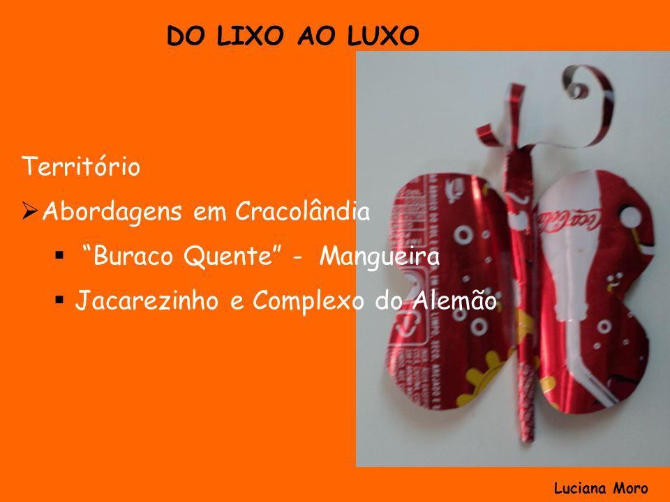 Território Abordagens em Cracolândia Buraco Quente - Mangueira Jacarezinho e Complexo do Alemão DO LIXO AO LUXO Luciana Moro