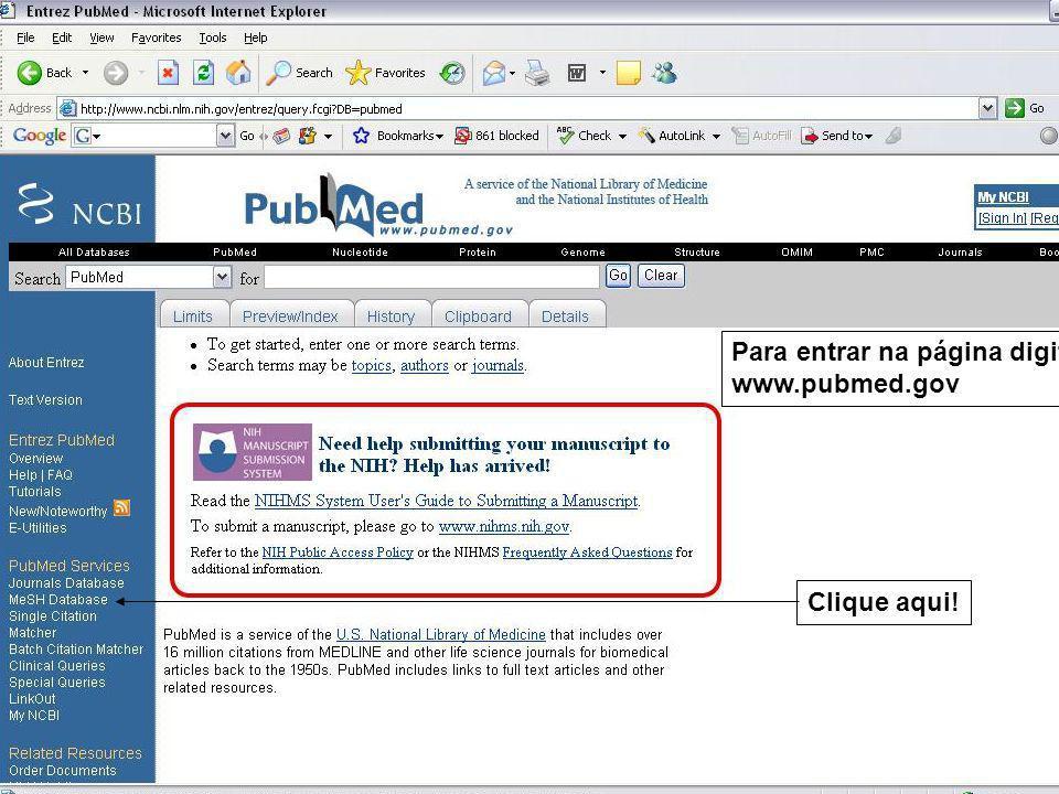 Clique aqui! Para entrar na página digite: www.pubmed.gov