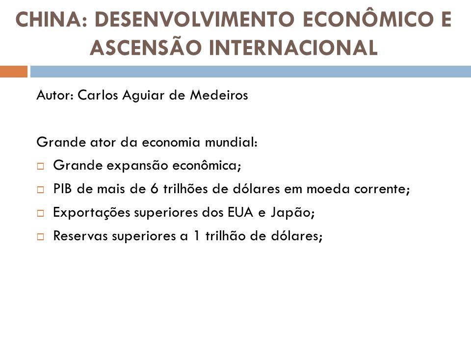 CHINA: DESENVOLVIMENTO ECONÔMICO E ASCENSÃO INTERNACIONAL Autor: Carlos Aguiar de Medeiros Grande ator da economia mundial: Grande expansão econômica;
