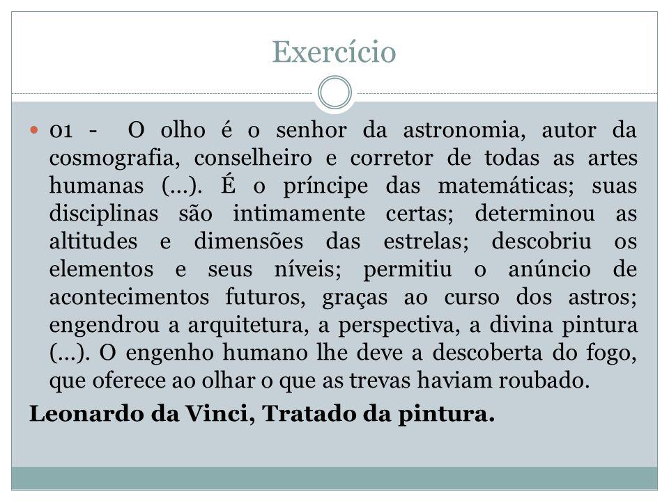 Exercício 01 - O olho é o senhor da astronomia, autor da cosmografia, conselheiro e corretor de todas as artes humanas (...).