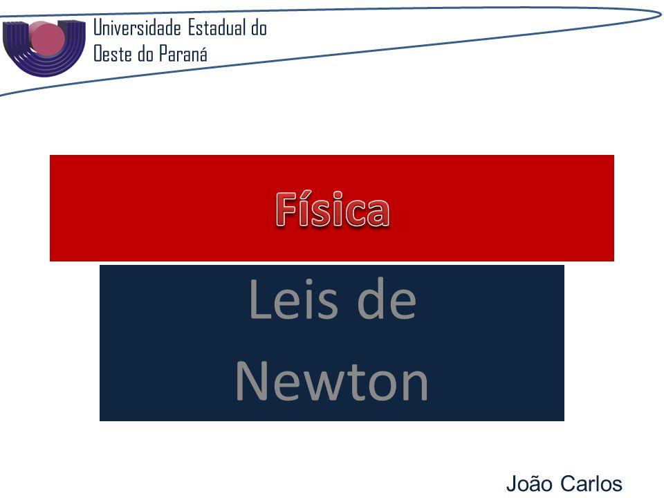 Leis de Newton Universidade Estadual do Oeste do Paraná João Carlos Pozzobon