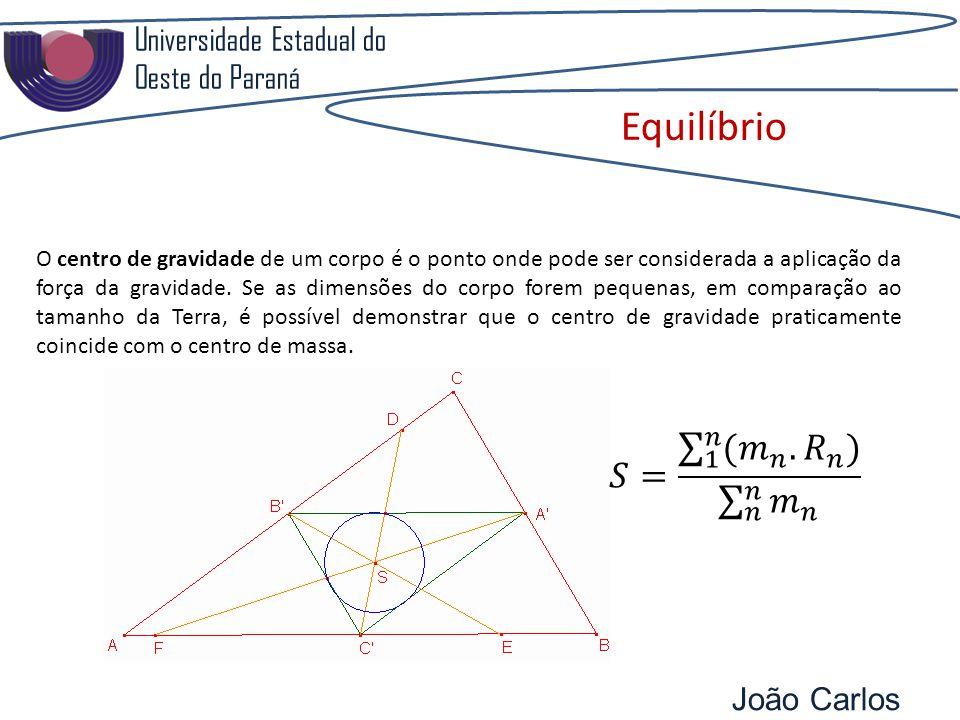 Universidade Estadual do Oeste do Paraná João Carlos Pozzobon Equilíbrio O centro de gravidade de um corpo é o ponto onde pode ser considerada a aplicação da força da gravidade.