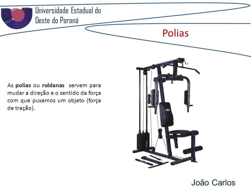 Universidade Estadual do Oeste do Paraná João Carlos Pozzobon Polias As polias ou roldanas servem para mudar a direção e o sentido da força com que puxamos um objeto (força de tração).