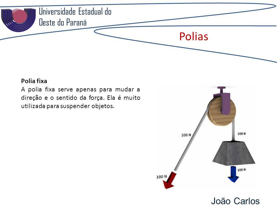 Universidade Estadual do Oeste do Paraná João Carlos Pozzobon Polias Polia fixa A polia fixa serve apenas para mudar a direção e o sentido da força. E