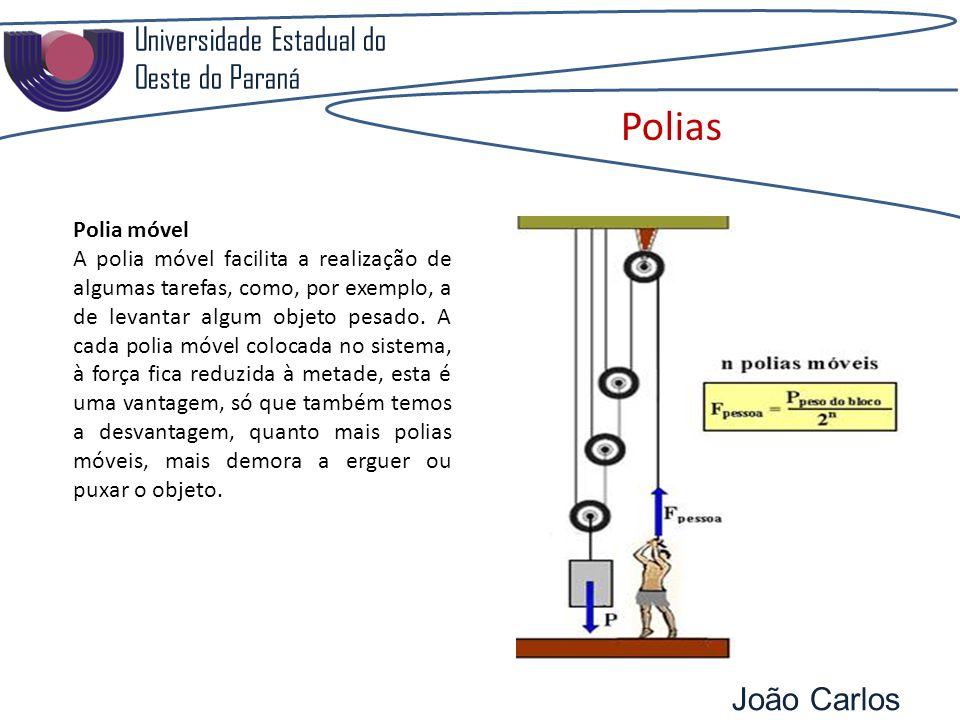 Universidade Estadual do Oeste do Paraná João Carlos Pozzobon Polias Polia móvel A polia móvel facilita a realização de algumas tarefas, como, por exemplo, a de levantar algum objeto pesado.