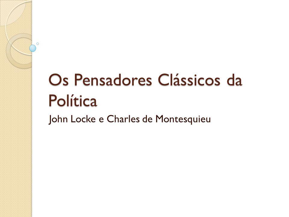 Os Pensadores Clássicos da Política John Locke e Charles de Montesquieu