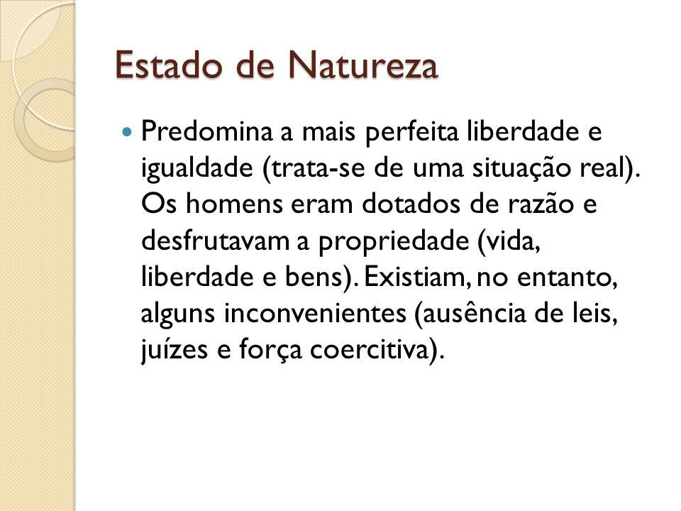 Estado de Natureza Predomina a mais perfeita liberdade e igualdade (trata-se de uma situação real).