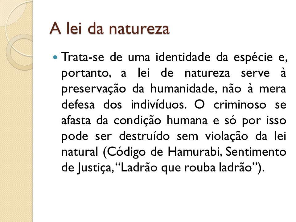A lei da natureza Trata-se de uma identidade da espécie e, portanto, a lei de natureza serve à preservação da humanidade, não à mera defesa dos indivíduos.