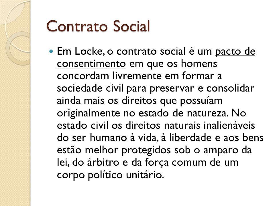 Contrato Social Em Locke, o contrato social é um pacto de consentimento em que os homens concordam livremente em formar a sociedade civil para preservar e consolidar ainda mais os direitos que possuíam originalmente no estado de natureza.