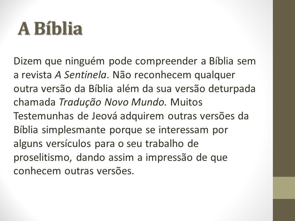 Dizem que ninguém pode compreender a Bíblia sem a revista A Sentinela. Não reconhecem qualquer outra versão da Bíblia além da sua versão deturpada cha