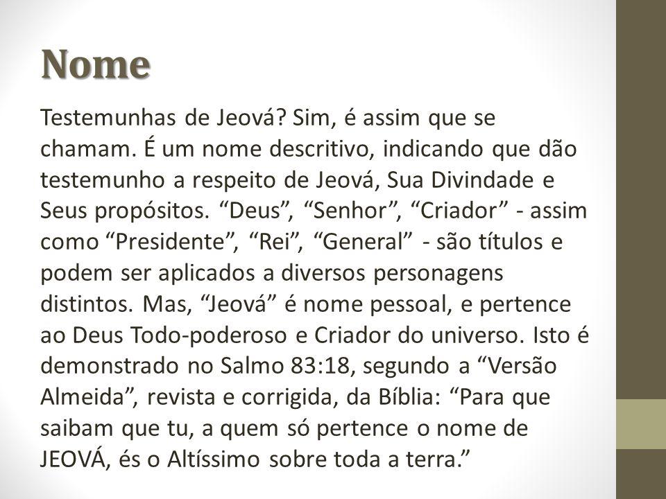 Testemunhas de Jeová? Sim, é assim que se chamam. É um nome descritivo, indicando que dão testemunho a respeito de Jeová, Sua Divindade e Seus propósi
