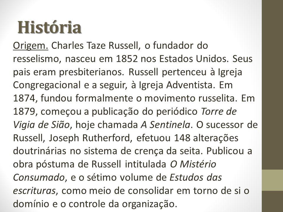 Origem. Charles Taze Russell, o fundador do resselismo, nasceu em 1852 nos Estados Unidos. Seus pais eram presbiterianos. Russell pertenceu à Igreja C