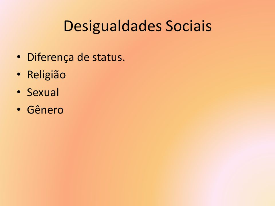 Desigualdades Sociais Diferença de status. Religião Sexual Gênero