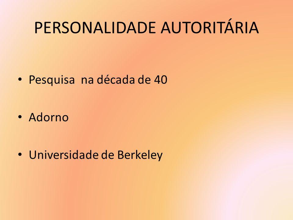 PERSONALIDADE AUTORITÁRIA Pesquisa na década de 40 Adorno Universidade de Berkeley
