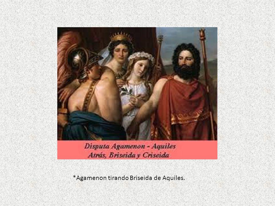 *Agamenon tirando Briseida de Aquiles.
