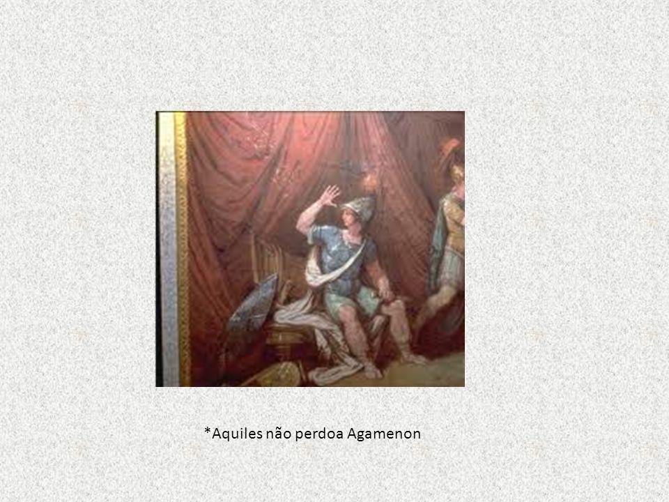 *Aquiles não perdoa Agamenon