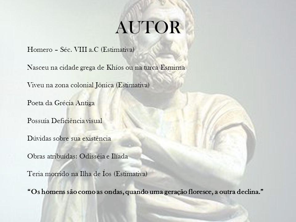 AUTOR Homero – Séc. VIII a.C (Estimativa) Nasceu na cidade grega de Khíos ou na turca Esmirna Viveu na zona colonial Jônica (Estimativa) Poeta da Gréc