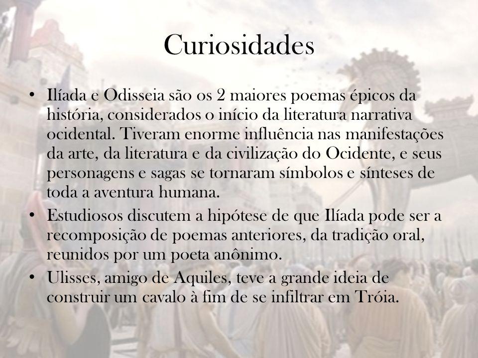 Curiosidades Ilíada e Odisseia são os 2 maiores poemas épicos da história, considerados o início da literatura narrativa ocidental. Tiveram enorme inf