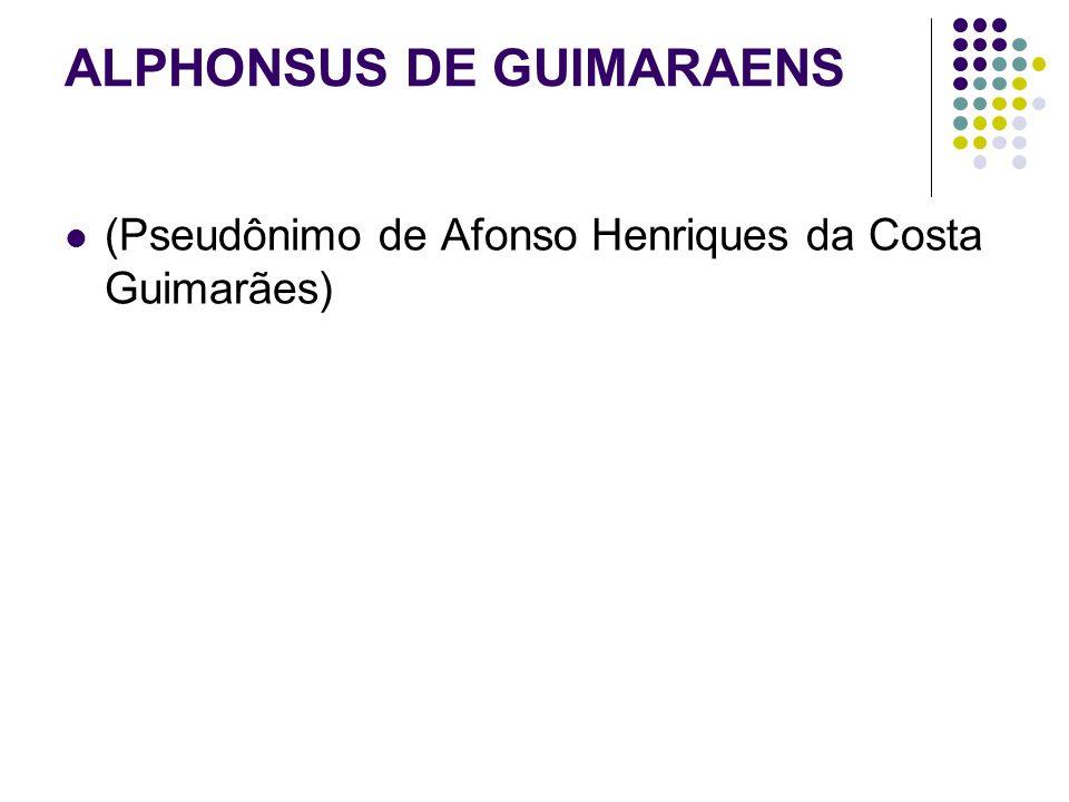 ALPHONSUS DE GUIMARAENS (Pseudônimo de Afonso Henriques da Costa Guimarães)