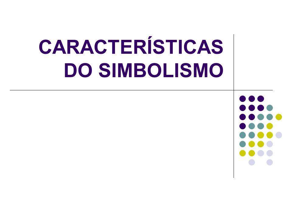 CARACTERÍSTICAS DO SIMBOLISMO