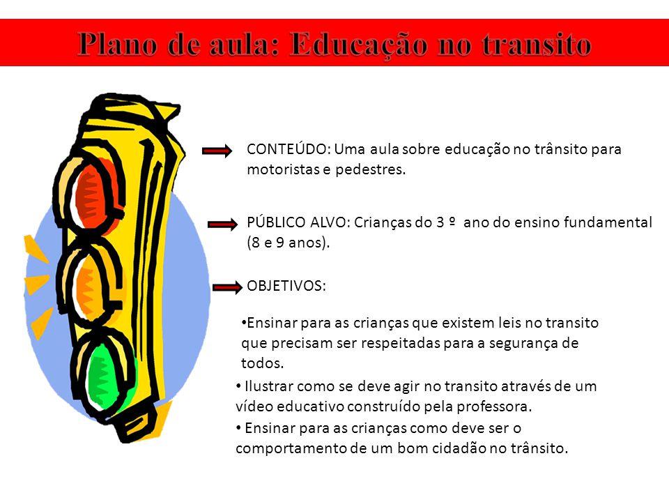 PÚBLICO ALVO: Crianças do 3 º ano do ensino fundamental (8 e 9 anos). OBJETIVOS: Ensinar para as crianças que existem leis no transito que precisam se
