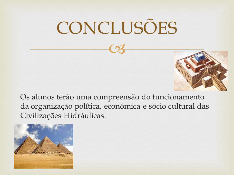 Os alunos terão uma compreensão do funcionamento da organização política, econômica e sócio cultural das Civilizações Hidráulicas.