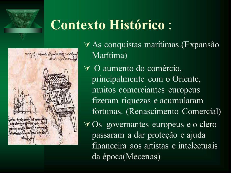 Contexto Histórico : As conquistas marítimas.(Expansão Marítima) O aumento do comércio, principalmente com o Oriente, muitos comerciantes europeus fiz