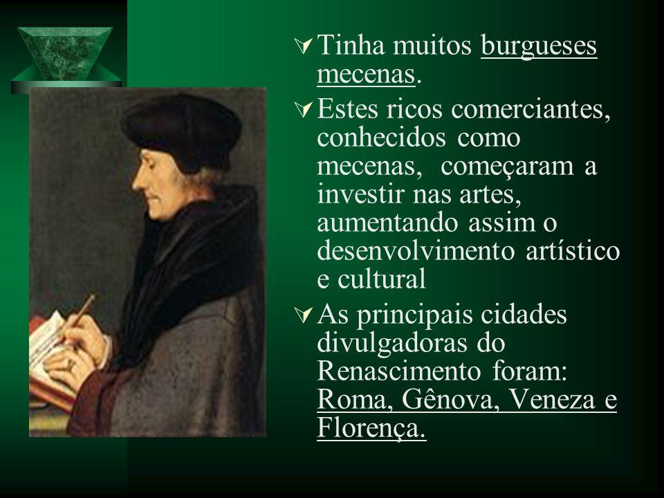 Tinha muitos burgueses mecenas. Estes ricos comerciantes, conhecidos como mecenas, começaram a investir nas artes, aumentando assim o desenvolvimento