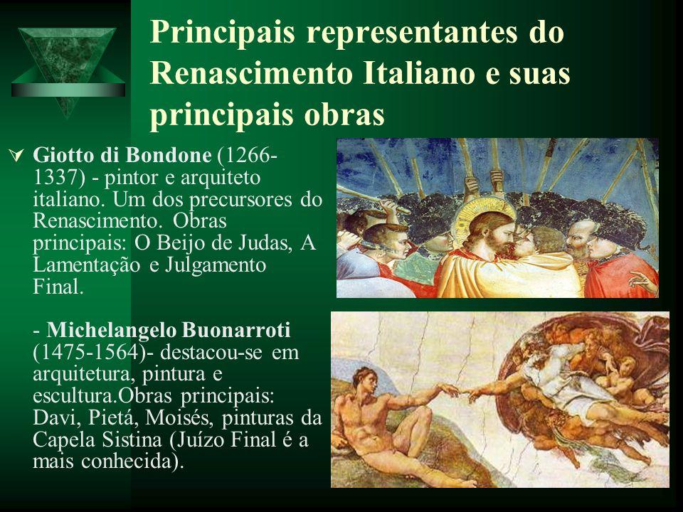 Principais representantes do Renascimento Italiano e suas principais obras Giotto di Bondone (1266- 1337) - pintor e arquiteto italiano. Um dos precur
