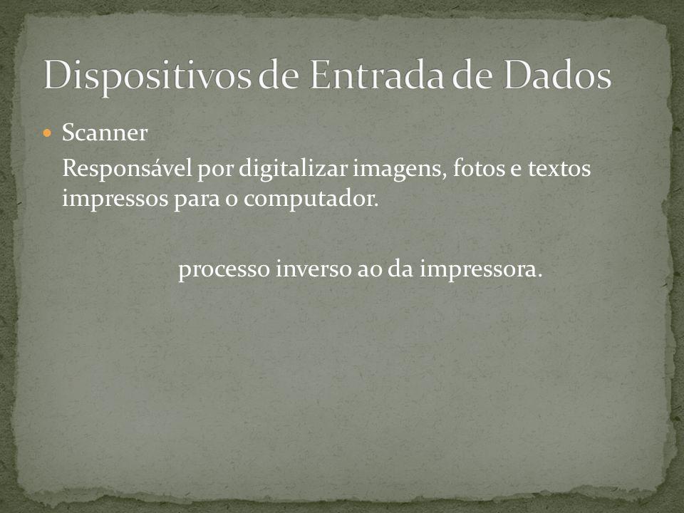 Scanner Responsável por digitalizar imagens, fotos e textos impressos para o computador.