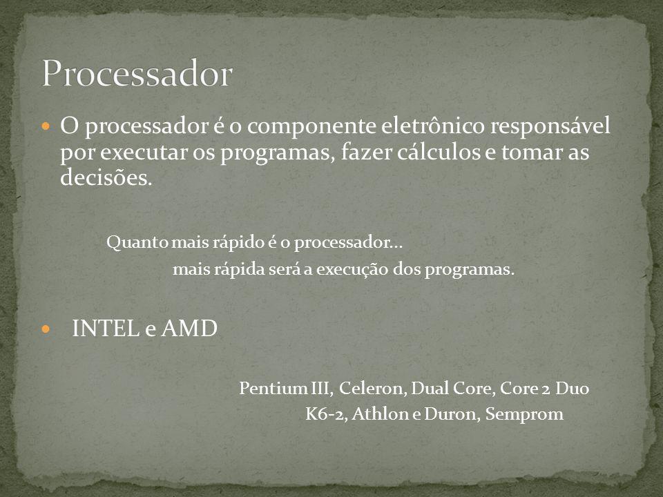 O processador é o componente eletrônico responsável por executar os programas, fazer cálculos e tomar as decisões.
