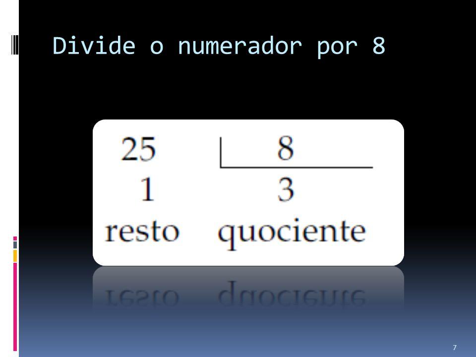 Divide o numerador por 8 7
